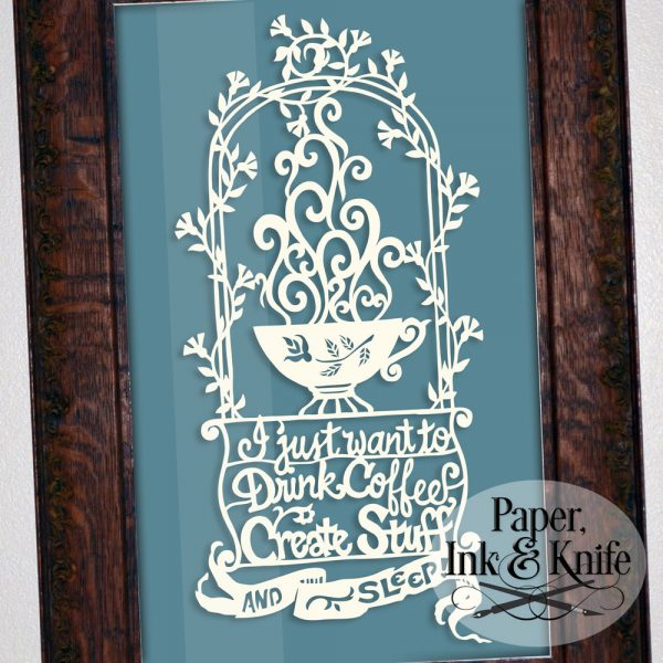 I just want to drink coffee, create stuff and sleep. Papercut template instant download